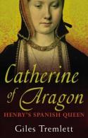Catherine of Aragon: Henry's Spanish Queen - Giles Tremlett