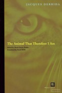 The Animal That Therefore I Am - Jacques Derrida, David Wills