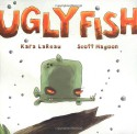 Ugly Fish - Kara LaReau, Scott Magoon