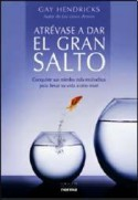 Atrevase a dar el gran salto / The Big Leap: Conquiste sus miedos mas reconditos para llevar su vida a otro nivel / Conquer Your Hidden Fear and Take Life to the Next Level (Spanish Edition) - Gay Hendricks, Adriana De Hassan