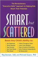 "Smart but Scattered: The Revolutionary ""Executive Skills"" Approach to Helping Kids Reach Their Potential - Peg Dawson, Richard Guare"
