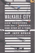 Walkable City: How Downtown Can Save America, One Step at a Time - Jeff Speck