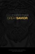 Bad Christian, Great Savior - Joey Svendsen, Toby Morrell, Matt Carter