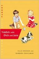 Yiddish with Dick and Jane - Ellis Weiner, Barbara Davilman, Gabi Payn