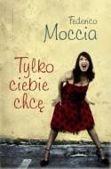 Tylko Ciebie chcę - Federico Moccia