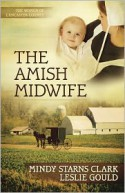 The Amish Midwife - Mindy Starns Clark, Leslie Gould