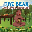 Children's Book:The Bear Who Loved Chocolate (funny bedtime story collection) - Leela hope