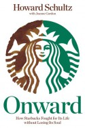 Onward: How Starbucks Fought for Its Life without Losing Its Soul - Howard Schultz, Joanne Gordon