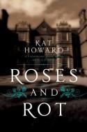 Roses and Rot - Kat Howard