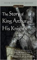 The Story of King Arthur and His Knights (Signet Classics) - Howard Pyle, John F. Plummer