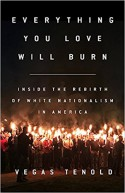 Everything You Love Will Burn: Inside the Rebirth of White Nationalism in America - Vegas Tenold