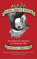 Blood, Bones, and Butter: The Inadvertent Education of a Reluctant Chef - Gabrielle Hamilton
