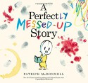A Perfectly Messed-Up Story - Patrick McDonnell