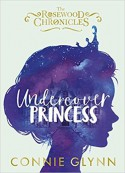 Undercover Princess (Rosewood Chronicles) - Connie Glynn