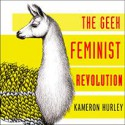 The Geek Feminist Revolution - Kameron Hurley, C.S.E. Cooney