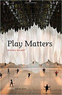 Play Matters (Playful Thinking) - Miguel Sicart