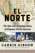El Norte: The Epic and Forgotten Story of Hispanic North America - Carrie Gibson
