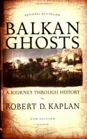 Balkan Ghosts: A Journey Through History - Robert D. Kaplan