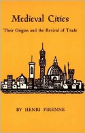 Medieval Cities: Their Origins and the Revival of Trade - Henri Pirenne, Frank D. Halsey