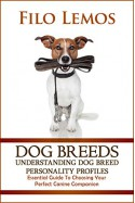 Dog Breeds: Understanding Dog Breed Personality Profiles: Essential Guide To Choosing Your Perfect Canine Companion - Filo Lemos