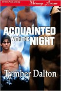 Acquainted with the Night - Tymber Dalton