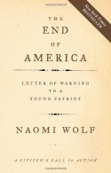 The End of America: Letter of Warning to a Young Patriot - Naomi Wolf