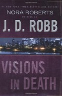 Visions in Death (In Death, #19) - J.D. Robb