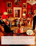 A Year in the Life of Downton Abbey: Seasonal Celebrations, Traditions, and Recipes - Jessica Fellowes, Julian Fellowes
