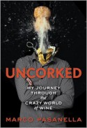 Uncorked: My Journey Through the Crazy World of Wine - Marco Pasanella