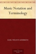 Music Notation and Terminology - Karl Wilson Gehrkens