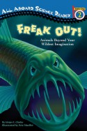 Freak Out!: Animals Beyond Your Wildest Imagination (All Aboard Science Reader: Station Stop 2) - Ginjer L. Clarke, Pete Mueller