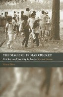 The Magic of Indian Cricket: Cricket and Society in India - Mihir Bose