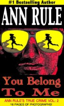 You Belong to Me and Other True Cases (Ann Rule's Crime Files: Vol. 2) - Ann Rule
