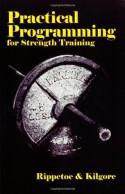 Practical Programming for Strength Training - Mark Rippetoe, Lon Kilgore