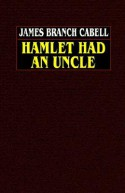 Hamlet Had an Uncle - James Branch Cabell