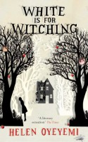 White is for Witching - Helen Oyeyemi