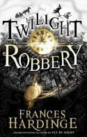 Twilight Robbery - Frances Hardinge