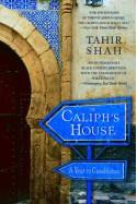 The Caliph's House: A Year in Casablanca - Tahir Shah