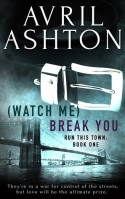 (Watch Me) Break You (Run This Town, #1) - Avril Ashton