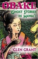 Obake: Ghost Stories of Hawaii - Glen Grant