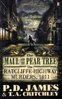 The Maul and the Pear Tree: The Ratcliffe Highway Murders, 1811 - P.D. James, T.A. Critchley