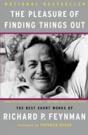 The Pleasure of Finding Things Out: The Best Short Works of Richard P. Feynman - Richard P. Feynman, Jeffrey Robbins, Freeman John Dyson