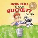 How Full Is Your Bucket? For Kids - Tom Rath, Maurie J. Manning, Mary Reckmeyer