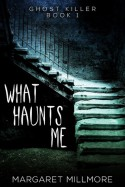 What Haunts Me - Ghost Killer 1 - Margaret A. Millmore