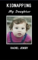 Kidnapping My Daughter - Rachel Jensby