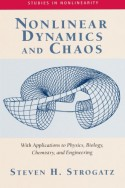 Nonlinear Dynamics and Chaos: With Applications to Physics, Biology, Chemistry, and Engineering - Steven H. Strogatz