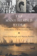 The Many-Headed Hydra: Sailors, slaves, commoners, and the hidden history of the revolutionary atlantic - Peter Linebaugh, Marcus Rediker