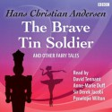 The Brave Tin Soldier and Other Fairy Tales (BBC Audiobooks) - Derek Jacobi, Anne-Marie Duff, David Tennant, Penelope Wilton, Hans Christian Andersen