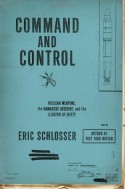 Command and Control: Nuclear Weapons, the Damascus Accident, and the Illusion of Safety - Eric Schlosser