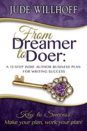 From Dreamer to Doer: A 12-Step Indie Author Business Plan for Writing Success - Jude Willhoff
